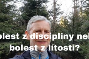 Bolest z disciplíny nebo bolest z lítosti
